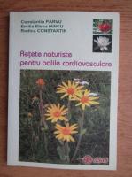 Anticariat: Constantin Parvu - Retete naturiste pentru bolile cardiovasculare
