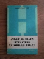 Constantin Pavel - Andre Malraux. Literatura valorilor umane