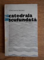 Anticariat: Constantin Prisnea - Catedrala scufundata