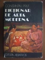 Anticariat: Constantin Prut - Dictionar de arta moderna