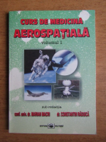 Constantin Raduica - Curs de medicina aerospatiala (volumul 1)