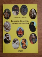 Constantin S. Simion - Basarabia, Bucovina...o chestiune deschisa