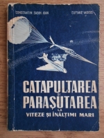 Constantin Sabin Ioan - Catapultarea si parasutismul la viteze si inaltimi mari