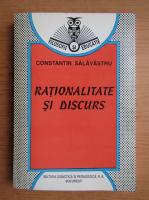 Anticariat: Constantin Salavastru - Rationalitate si discurs