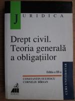 Constantin Statescu, Corneliu Birsan - Drept civil. Teoria generala a obligatiilor. Editia a III-a