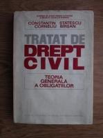 Constantin Statescu, Corneliu Birsan - Tratat de drept civil. Teoria generala a obligatiilor