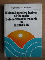 Anticariat: Constantin Stoicescu - Natural curative factors of the main balneoclimateric resorts in Romania