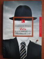 Constantin Stoiciu - Viata e o plimbare cu palarie pe cap