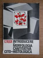 Anticariat: Constantin Tasca - Introducere in morfologia cantitativa cito-histologica