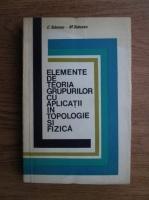 Constantin Teleman - Elemente de teoria grupurilor cu aplicatii in topologie si fizica