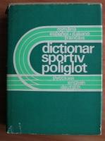 Constantin Tudose - Dictionar sportiv poliglot (roman-spaniol-italian-francez-rus-englez-german)