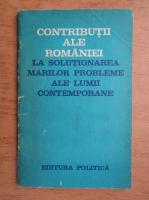 Contributii ale Romaniei la solutionarea marilor probleme ale lumii contemporane