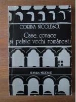 Corina Nicolescu - Case, conace si palate vechi romanesti