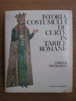 Corina Nicolescu - Istoria costumului de curte in tarile romane. Secolele XIV-XVIII