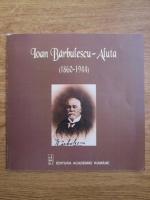 Corina Teaca - Ioan Barbulescu Aluta (1860-1944)