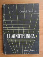 Anticariat: Cornel Bianchi - Luminotehnica. Aspecte fundamentale si aplicative, volumul 1. Notiuni fundamentale, echipamente si iluminatul interior