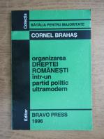 Anticariat: Cornel Brahas - Organizarea dreptei romanesti intr-un partid politic ultramodern
