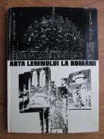 Cornel Irimie, Florentina Dumitrescu, Andrei Paleolog - Arta lemnului la romani