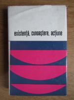 Anticariat: Cornel Popa - Existenta, cunoastere, actiune. Dialog si confruntari in filozofia contemporana