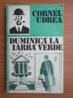 Cornel Udrea - Duminica la iarba verde