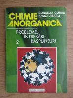 Cornelia Guran - Chimie anorganica. Probleme, intrebari, raspunsuri (volumul 2)