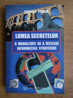 Anticariat: Corneliu Pivariu - Lumea secretelor. O modalitate de a intelege informatiile strategice