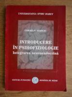 Corneliu Stanciu - Introducere in psihofiziologie. Integrarea neuroendocrina