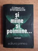 Corneliu Stefanache - Si maine si poimaine