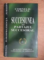 Corneliu Turianu - Succesiunea si partajul succesoral