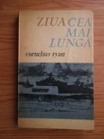 Anticariat: Cornelius Ryan - Ziua cea mai lunga. 6 iunie 1944