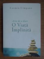Anticariat: Cosmin Cimpanu - Arta de a duce o viata implinita