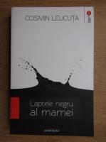 Anticariat: Cosmin Leucuta - Laptele negru al mamei