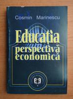 Anticariat: Cosmin Marinescu - Educatia, perspectiva economica