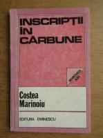 Anticariat: Costea Marinoiu - Inscriptii in carbune