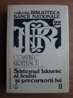 Anticariat: Costin C. Kiritescu - Sistemul banesc al leului si precursorii lui (volumul 2)