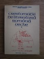 Crestomatie de literatura romana veche (vol 1)