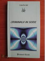 Anticariat: Criminalii in serie