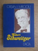 Crisan I. Mircioiu - Albert Schweitzer