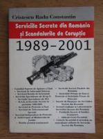 Anticariat: Cristescu Radu Constantin - Serviciile secrete din Romania si scandalurile de coruptie 1989-2001