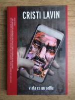 Anticariat: Cristi Lavin - Viata cu un selfie