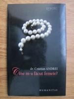Anticariat: Cristian Andrei - Cine m-a facut femeie?