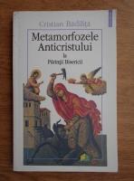 Cristian Badilita - Metamorfozele Anticristului la Parintii Bisericii