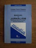Cristian Florin Popescu - Manual de jurnalism, volumul 1. Redactarea textului jurnalistic. Genurile redactionale: criterii, norme, solutii