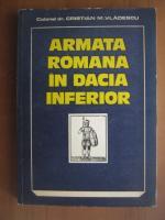Cristian M. Vladescu - Armata romana in Dacia Inferior