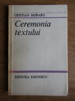 Anticariat: Cristian Moraru - Ceremonia textului