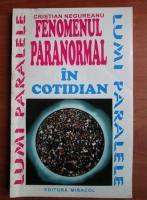 Anticariat: Cristian Negureanu - Fenomenul paranormal in cotidian
