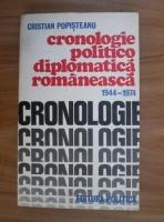 Anticariat: Cristian Popisteanu - Cronologie politico-diplomatica romaneasca 1944-1974