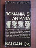Cristian Popisteanu - Romania si antanta balcanica