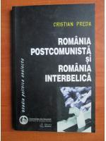 Cristian Preda - Romania postcomunista si Romania interbelica