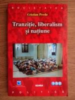 Cristian Preda - Tranzitie, liberalism si natiune
